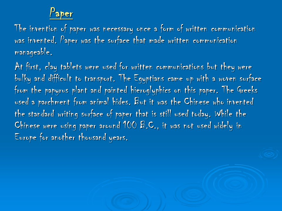 Paper The invention of paper was necessary once a form of written communication was invented. Paper was the surface that made written communication ma