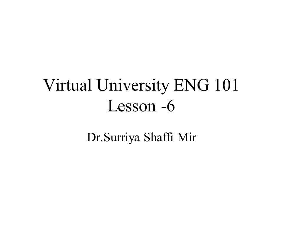 1 Virtual University ENG 101 Lesson -6 Dr.Surriya Shaffi Mir