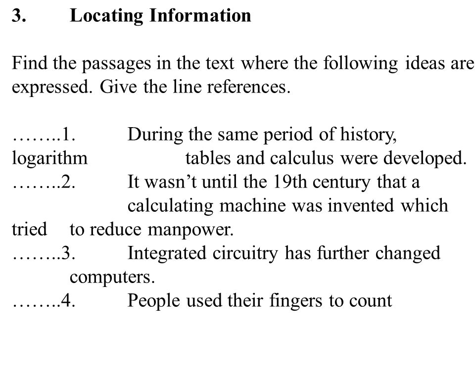 15 3.Locating Information Find the passages in the text where the following ideas are expressed. Give the line references. ……..1.During the same perio