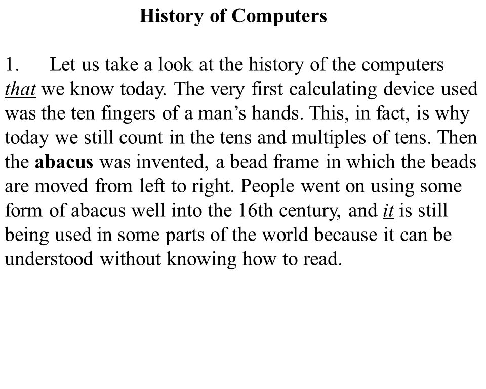3 History of Computers 1.Let us take a look at the history of the computers that we know today. The very first calculating device used was the ten fin