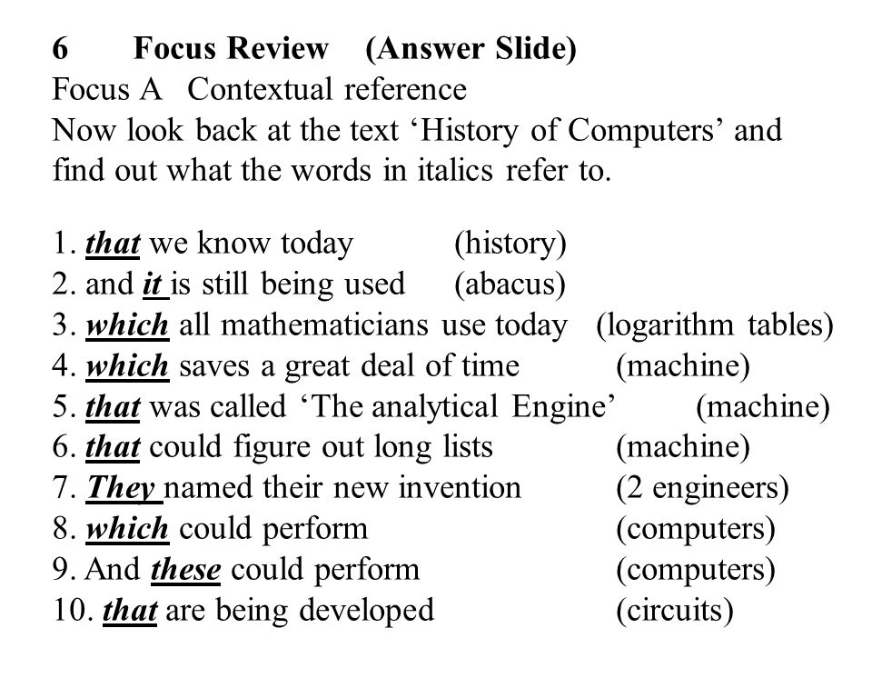 31 6 Focus Review (Answer Slide) Focus A Contextual reference Now look back at the text 'History of Computers' and find out what the words in italics