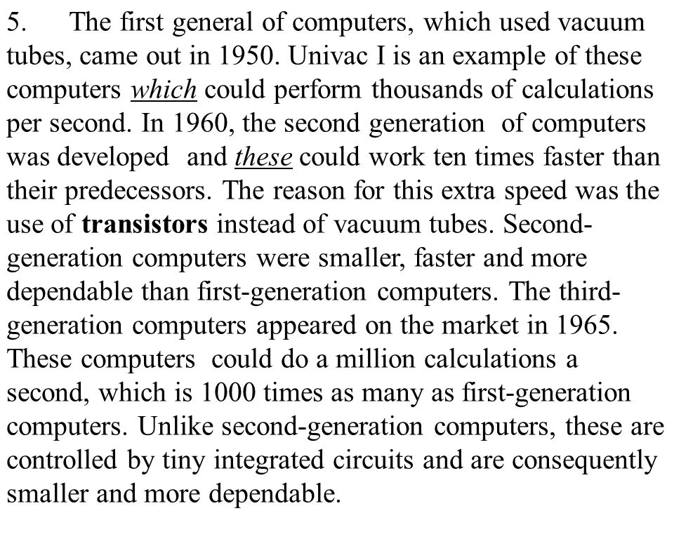 8 Fourth-generation computers have now arrived, and the integrated circuits that are being developed have been greatly reduced in size.
