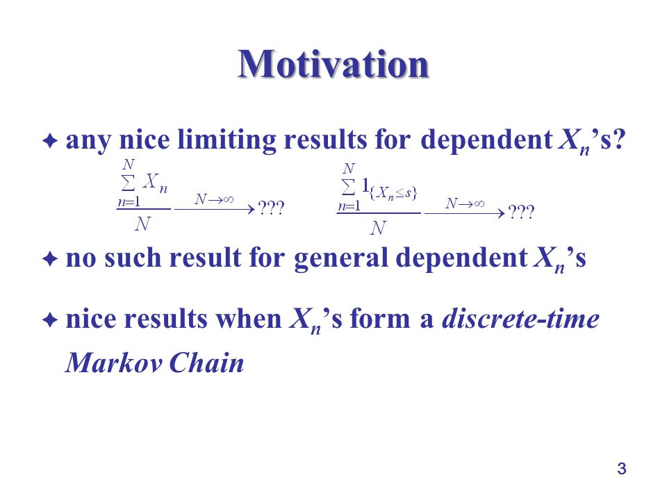 3 Motivation  any nice limiting results for dependent X n 's?  no such result for general dependent X n 's  nice results when X n 's form a discret