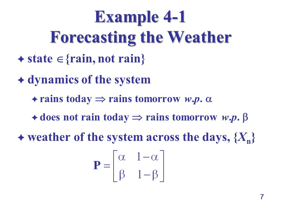 7 Example 4-1 Forecasting the Weather  state  {rain, not rain}  dynamics of the system  rains today  rains tomorrow w.p.