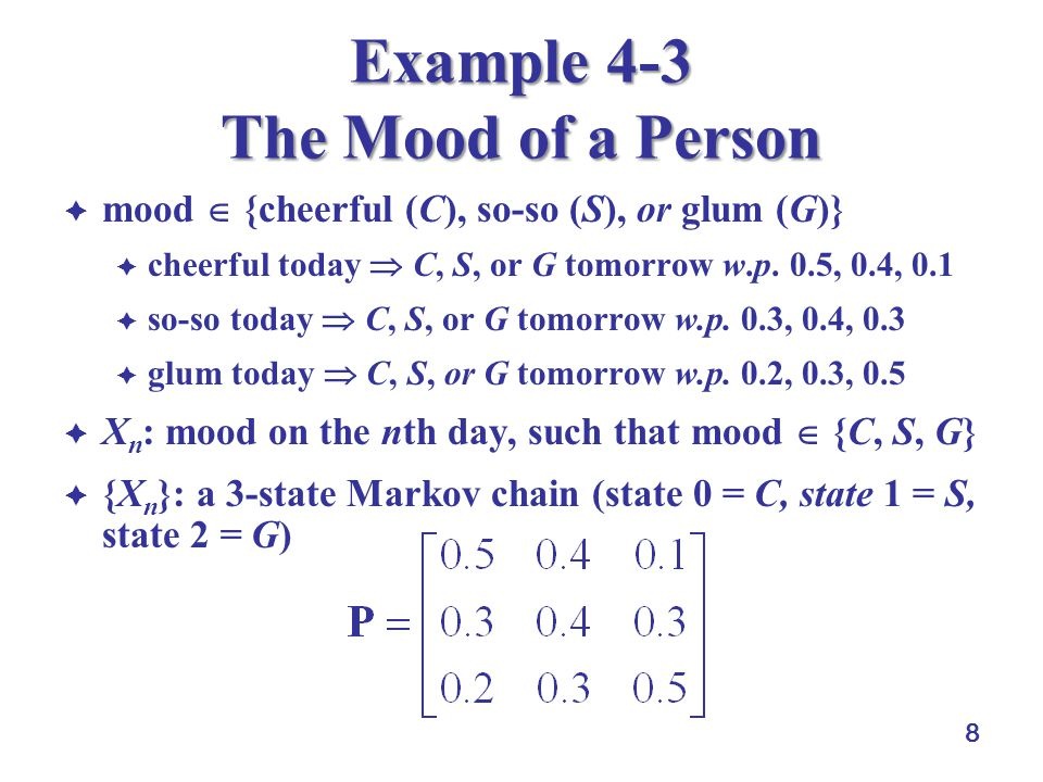 8 Example 4-3 The Mood of a Person  mood  {cheerful (C), so-so (S), or glum (G)}  cheerful today  C, S, or G tomorrow w.p.