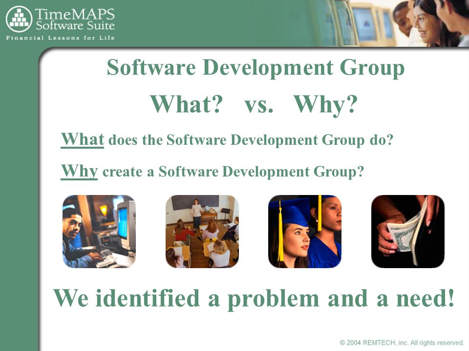 Software Development Group We identified a problem and a need.