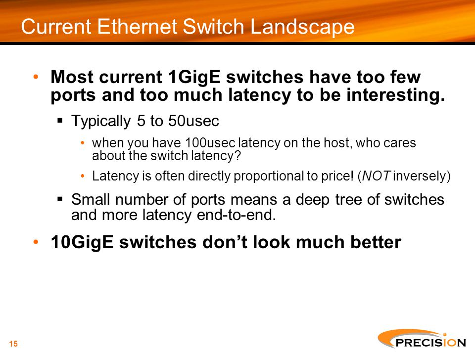 15 Current Ethernet Switch Landscape Most current 1GigE switches have too few ports and too much latency to be interesting.