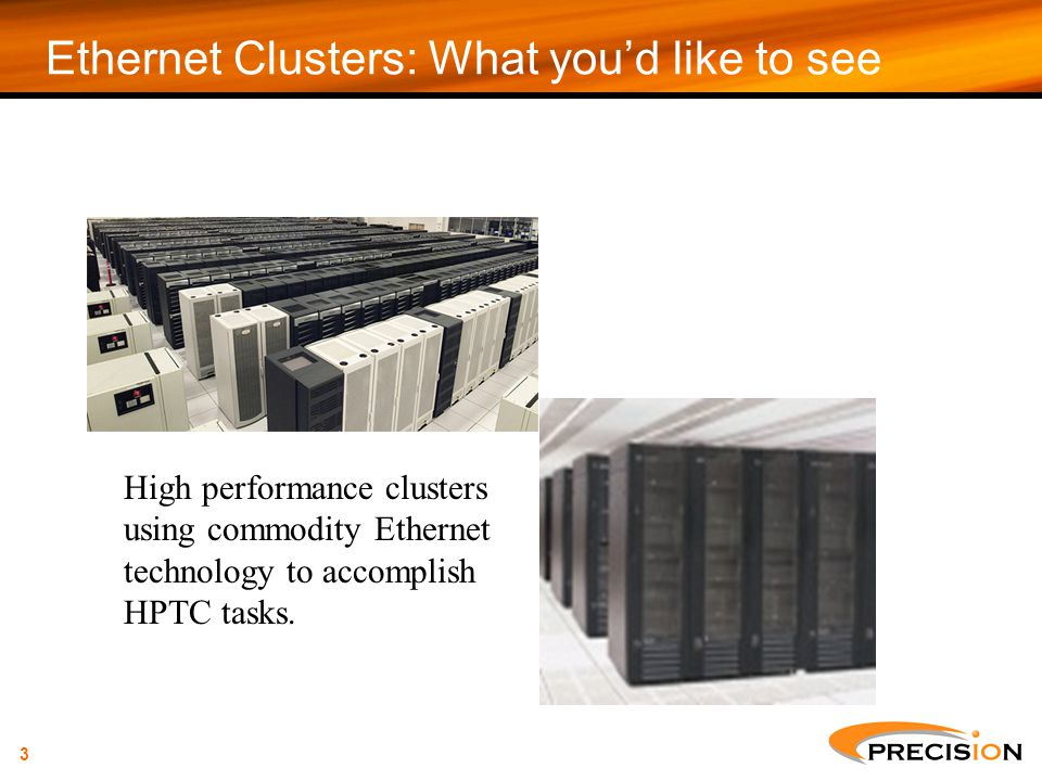 3 Ethernet Clusters: What you'd like to see High performance clusters using commodity Ethernet technology to accomplish HPTC tasks.