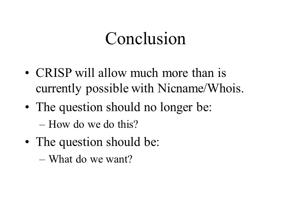 Conclusion CRISP will allow much more than is currently possible with Nicname/Whois.