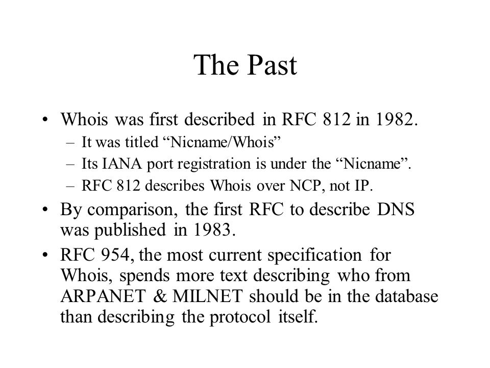 The Past Whois was first described in RFC 812 in 1982.