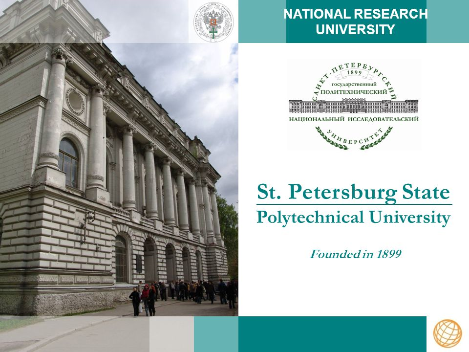 St. Petersburg State Polytechnical University Founded in 1899 NATIONAL RESEARCH UNIVERSITY