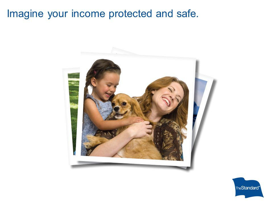 Imagine your income protected and safe.