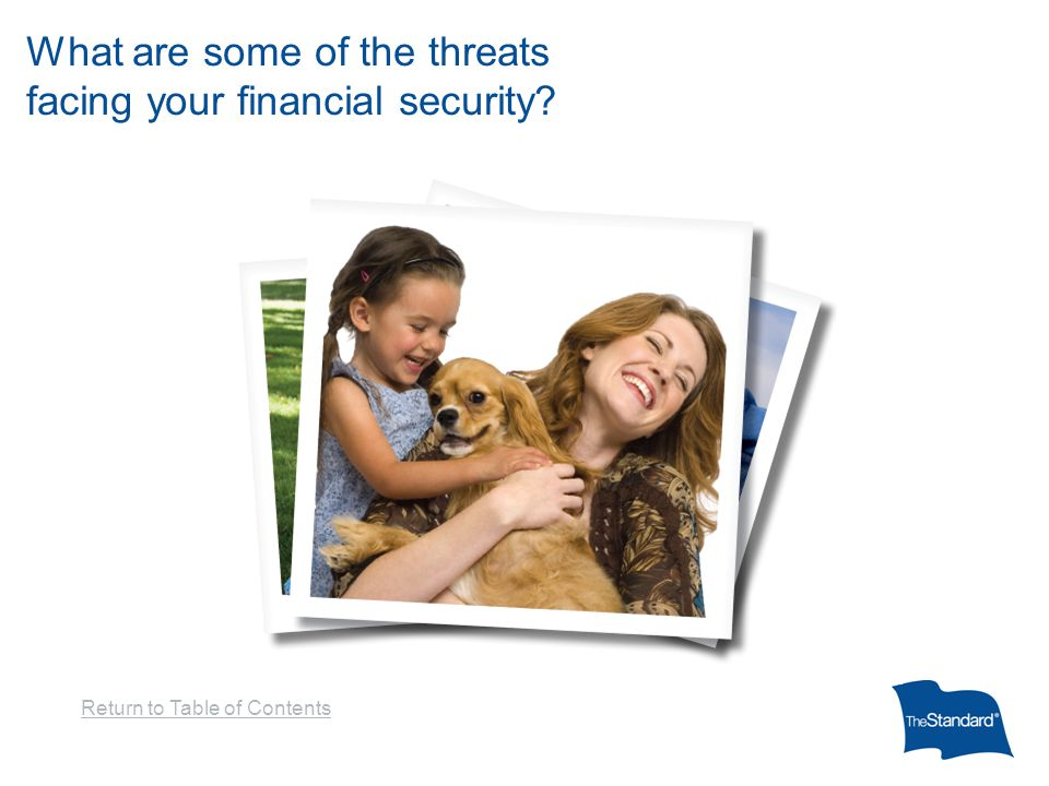 What are some of the threats facing your financial security? Return to Table of Contents