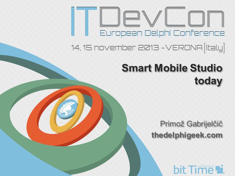 Smart Mobile Studio today Primož Gabrijelčič thedelphigeek.com Primož Gabrijelčič thedelphigeek.com