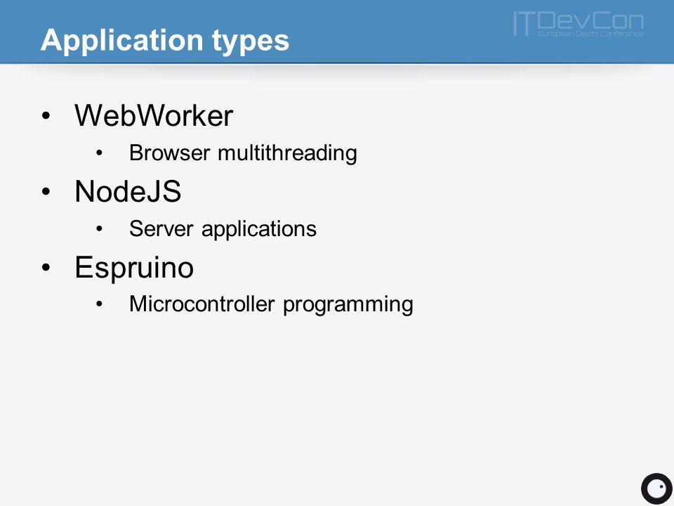 Application types WebWorker Browser multithreading NodeJS Server applications Espruino Microcontroller programming