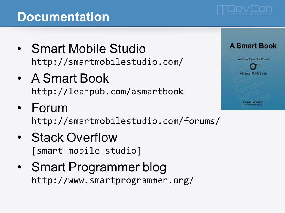 Documentation Smart Mobile Studio http://smartmobilestudio.com/ A Smart Book http://leanpub.com/asmartbook Forum http://smartmobilestudio.com/forums/