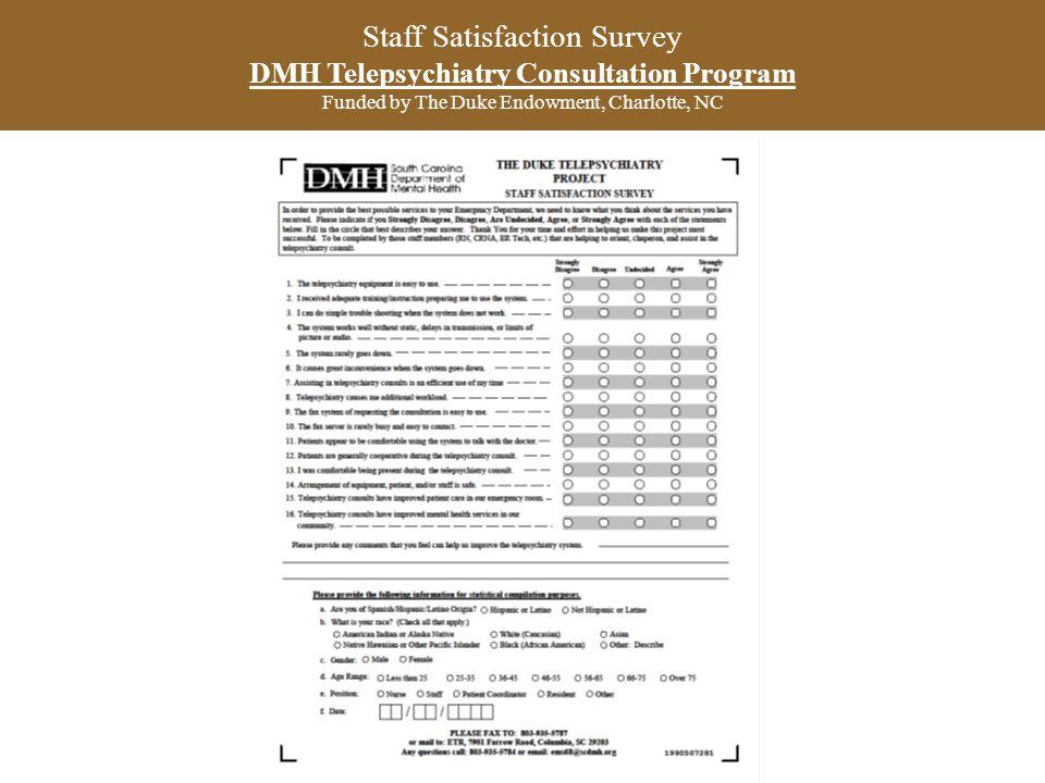 Staff Satisfaction Survey DMH Telepsychiatry Consultation Program Funded by The Duke Endowment, Charlotte, NC