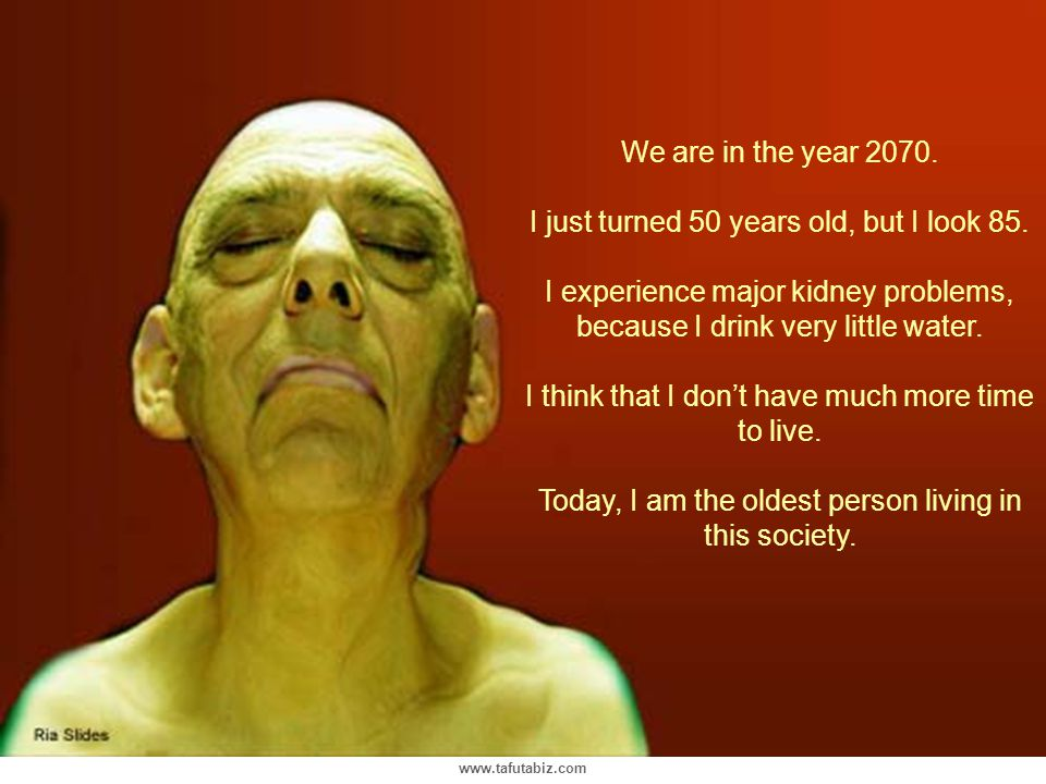 www.tafutabiz.com We are in the year 2070.I just turned 50 years old, but I look 85.