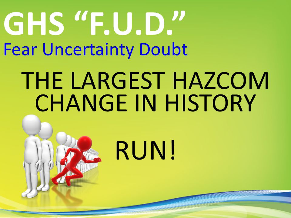 Fear Uncertainty Doubt THE LARGEST HAZCOM CHANGE IN HISTORY RUN! GHS F.U.D.