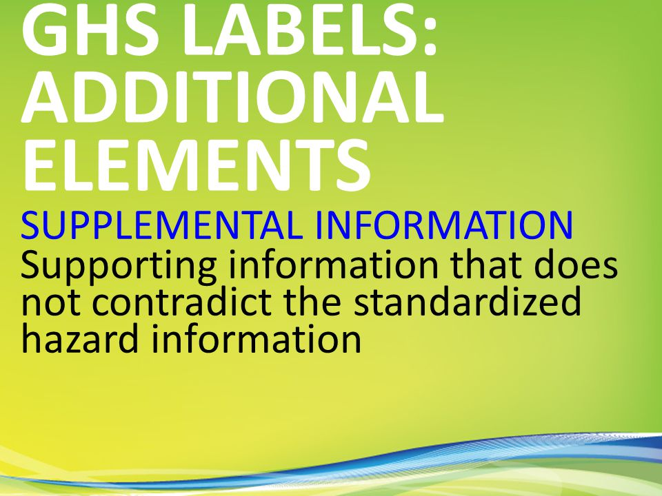 SUPPLEMENTAL INFORMATION Supporting information that does not contradict the standardized hazard information GHS LABELS: ADDITIONAL ELEMENTS