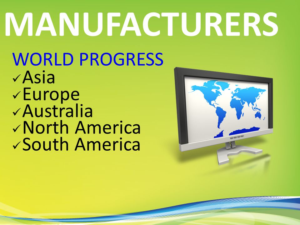WORLD PROGRESS Asia Europe Australia North America South America MANUFACTURERS