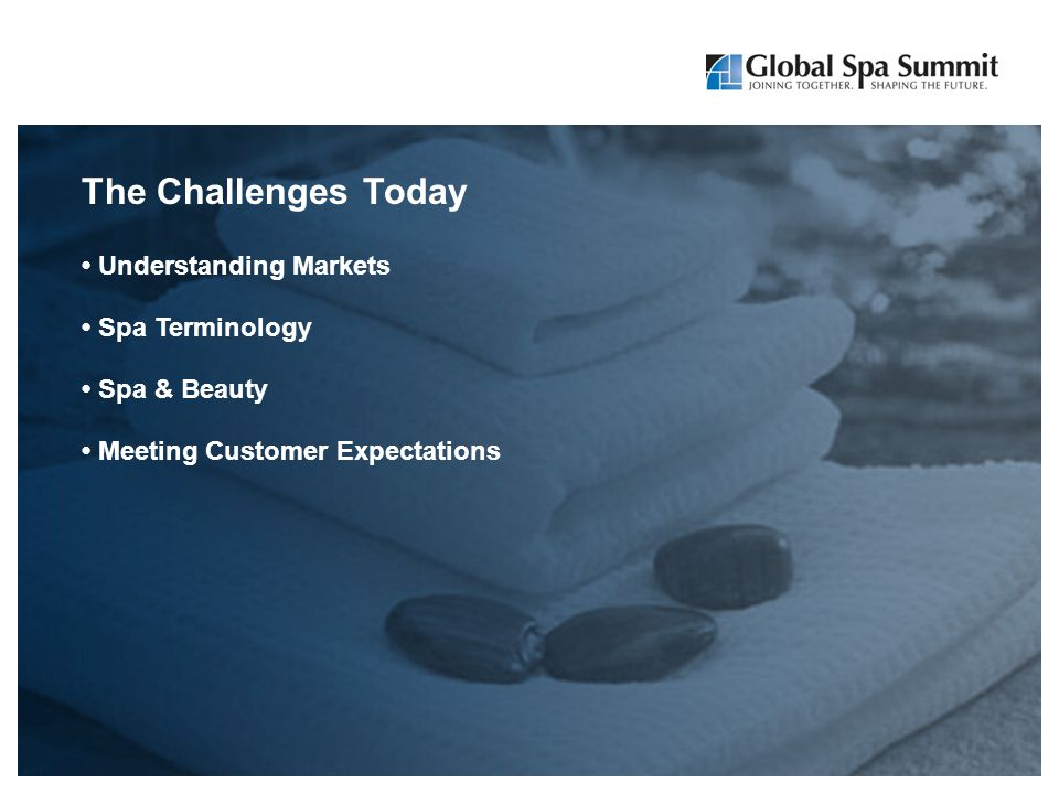 The Challenges Today Understanding Markets Spa Terminology Spa & Beauty Meeting Customer Expectations