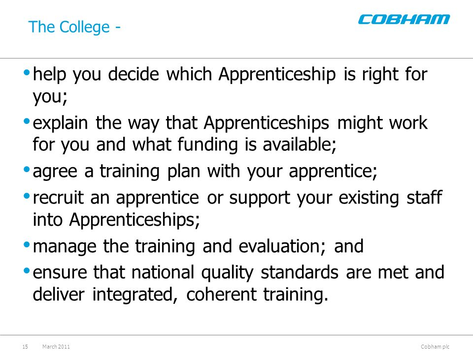 Cobham plc The College - help you decide which Apprenticeship is right for you; explain the way that Apprenticeships might work for you and what fundi