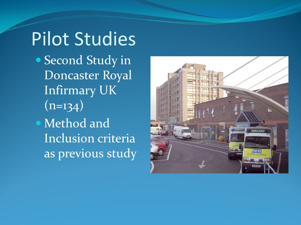 Pilot Studies Second Study in Doncaster Royal Infirmary UK (n=134) Method and Inclusion criteria as previous study