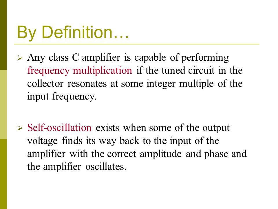 By Definition…  Any class C amplifier is capable of performing frequency multiplication if the tuned circuit in the collector resonates at some integer multiple of the input frequency.