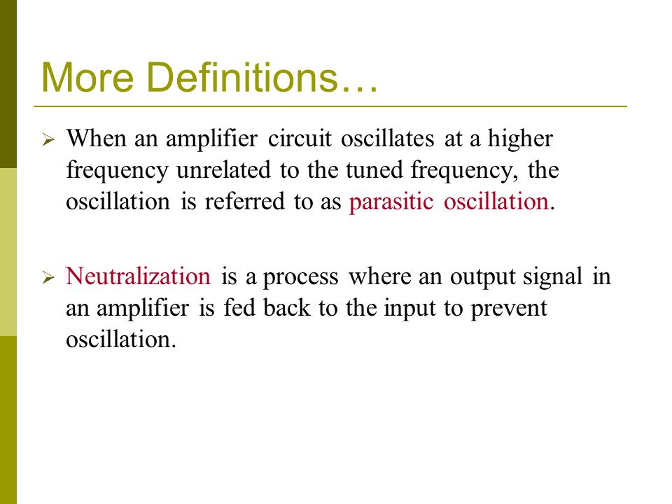 More Definitions…  When an amplifier circuit oscillates at a higher frequency unrelated to the tuned frequency, the oscillation is referred to as parasitic oscillation.