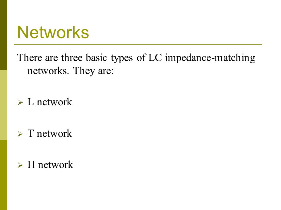 Networks There are three basic types of LC impedance-matching networks.