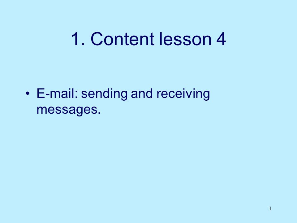 1 1. Content lesson 4 E-mail: sending and receiving messages.