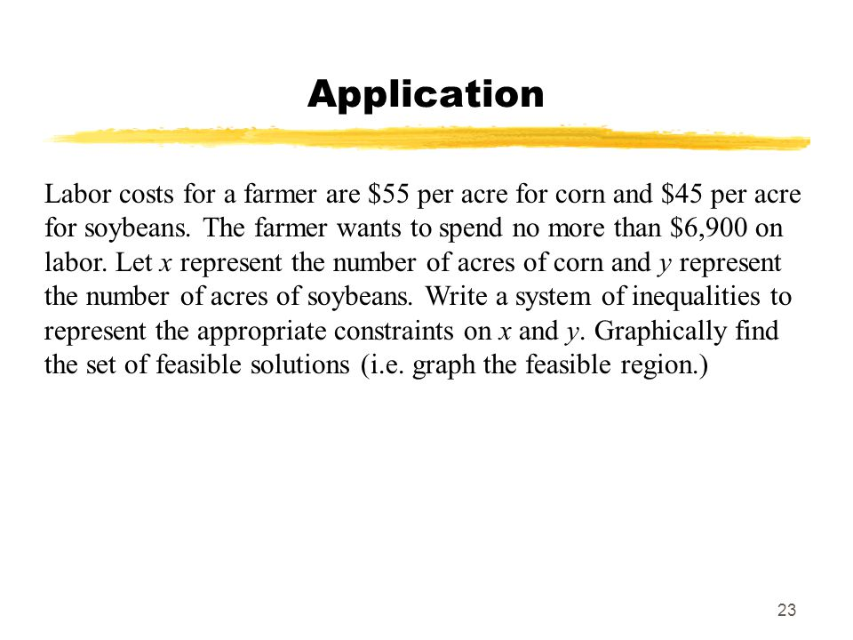 23 Application Labor costs for a farmer are $55 per acre for corn and $45 per acre for soybeans.