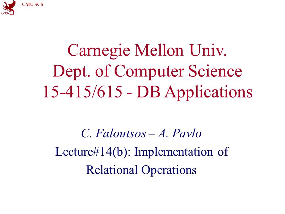 CMU SCS Carnegie Mellon Univ. Dept. of Computer Science 15-415/615 - DB Applications C.