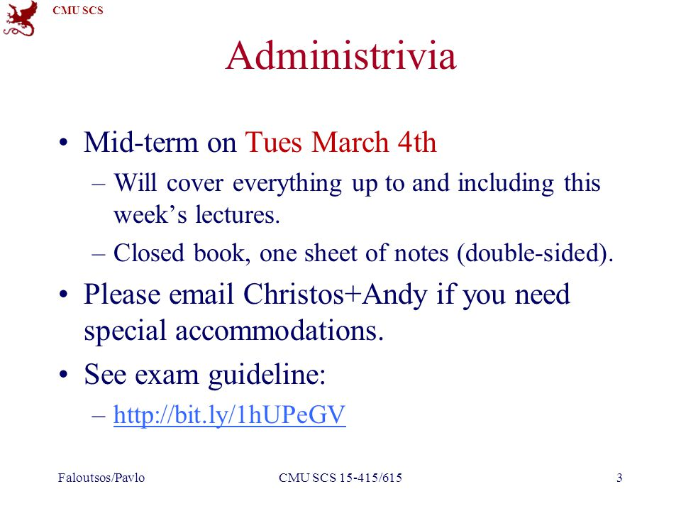 CMU SCS Administrivia Mid-term on Tues March 4th –Will cover everything up to and including this week's lectures.