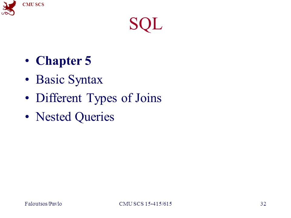 CMU SCS SQL Chapter 5 Basic Syntax Different Types of Joins Nested Queries Faloutsos/PavloCMU SCS 15-415/61532