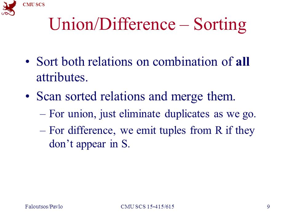 CMU SCS Union/Difference – Sorting Sort both relations on combination of all attributes.
