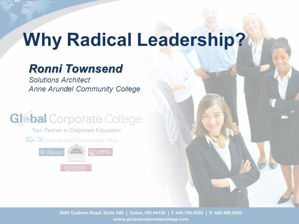 Ronni Townsend Solutions Architect Anne Arundel Community College Why Radical Leadership?