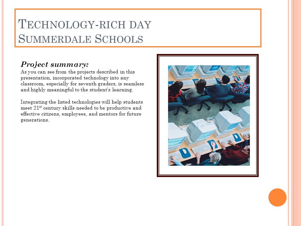 Project summary: As you can see from the projects described in this presentation, incorporated technology into any classroom, especially for seventh graders, is seamless and highly meaningful to the student's learning.