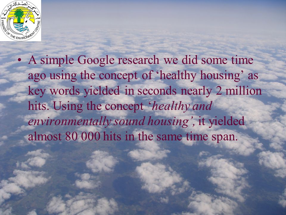 A simple Google research we did some time ago using the concept of 'healthy housing' as key words yielded in seconds nearly 2 million hits.