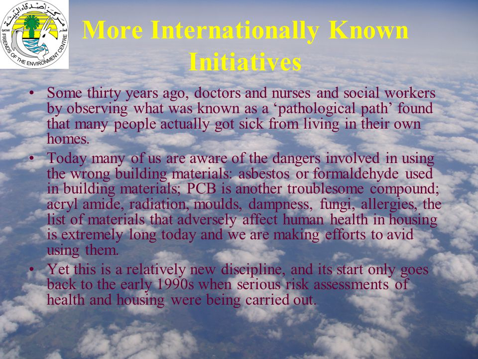 More Internationally Known Initiatives Some thirty years ago, doctors and nurses and social workers by observing what was known as a 'pathological path' found that many people actually got sick from living in their own homes.