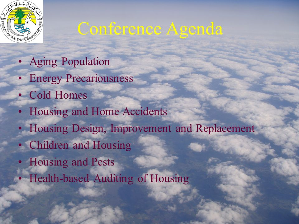 Conference Agenda Aging Population Energy Precariousness Cold Homes Housing and Home Accidents Housing Design, Improvement and Replacement Children and Housing Housing and Pests Health-based Auditing of Housing