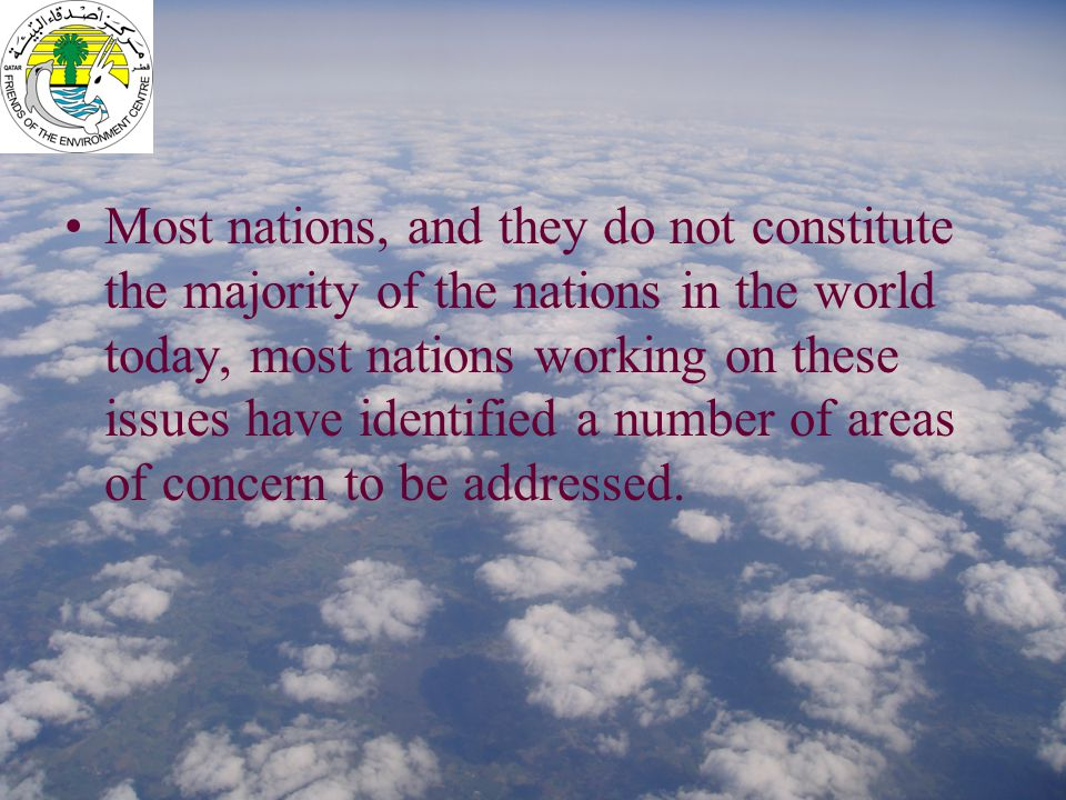 Most nations, and they do not constitute the majority of the nations in the world today, most nations working on these issues have identified a number
