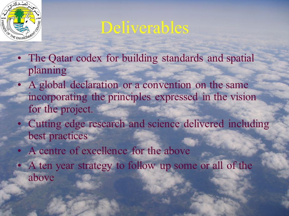Deliverables The Qatar codex for building standards and spatial planning A global declaration or a convention on the same incorporating the principles expressed in the vision for the project.