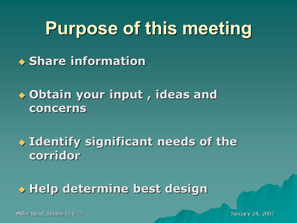 January 24, 2007 Miller Road, Linden to I-75 Purpose of this meeting  Share information  Obtain your input, ideas and concerns  Identify significan