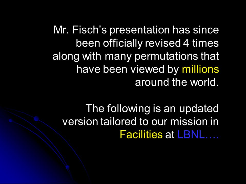 Mr. Fisch's presentation has since been officially revised 4 times along with many permutations that have been viewed by millions around the world. Th