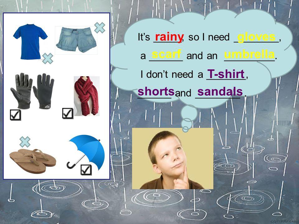 It is sunny, I need a ____ and ______. I don't need a _______ and _______. cap skirt raincoatboots