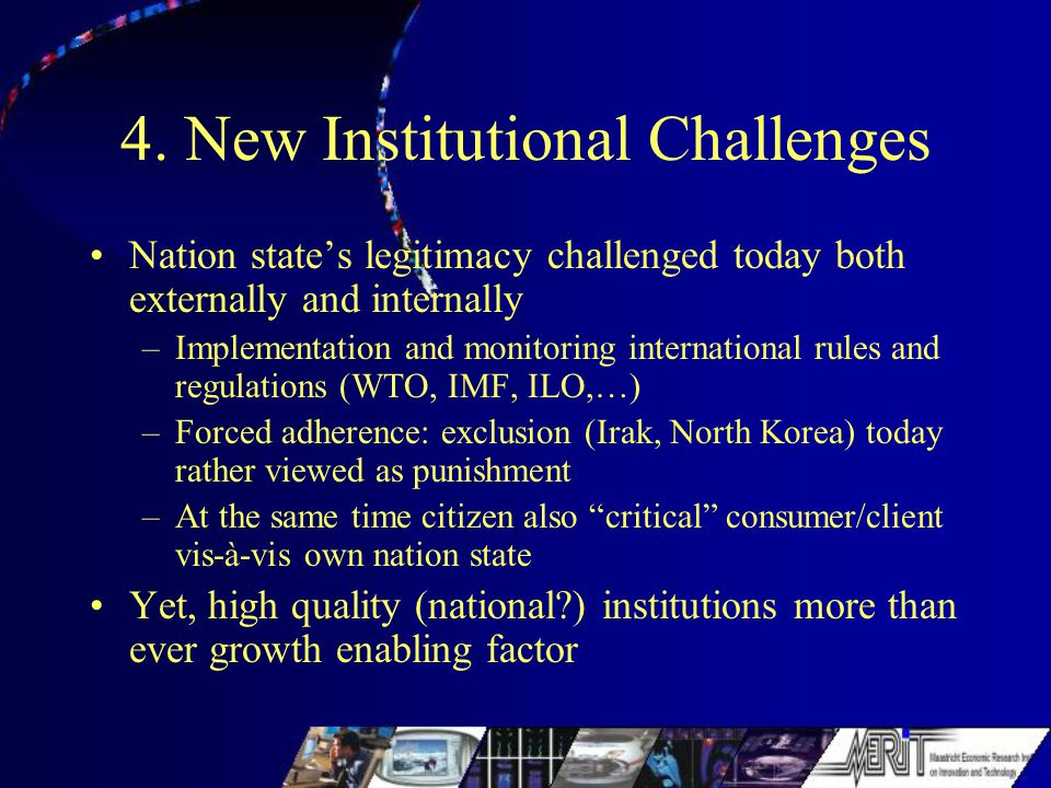 4. New Institutional Challenges Nation state's legitimacy challenged today both externally and internally –Implementation and monitoring international