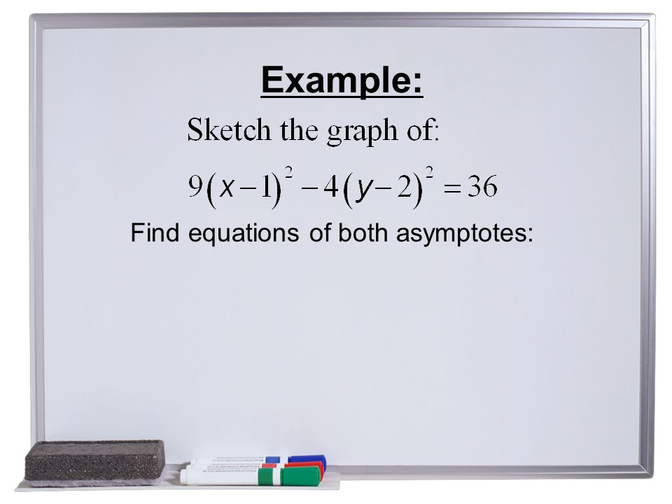 Example: Find equations of both asymptotes: