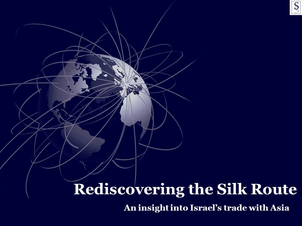 SYNERGIA FOUNDATION KNOWLEDGE BEYOND BORDERS™ Rediscovering the Silk Route An insight into Israel's trade with Asia
